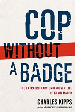 Cop Without a Badge: The Extraordinary Undercover Life of Kevin Maher 9781439177112