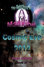 Cosmic Eve 2012 Rebirthing Mankind: Our Evolution Has Begun!