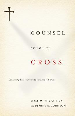 Counsel from the Cross: Connecting Broken People to the Love of Christ 9781433503177