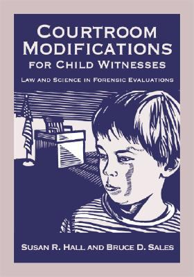 Courtroom Modifications for Child Witnesses: Law and Science in Forensic Evaluations 9781433803543