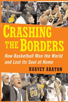 Crashing the Borders: How Basketball Won the World and Lost Its Soul at Home 9781439101780