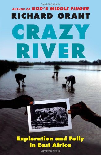 Crazy River: Exploration and Folly in East Africa 9781439154144