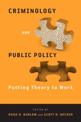 Criminology and Public Policy: Putting Theory to Work 9781439900079