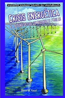 Crisis Energetica: El Futuro de los Combustibles Fosiles = Energy Crisis 9781435884656