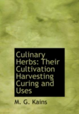 Culinary Herbs: Their Cultivation Harvesting Curing and Uses 9781437501858