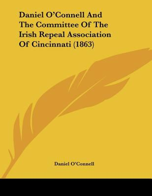 Daniel O'Connell And The Committee Of The Irish Repeal Association Of Cincinnati (1863) Daniel O'Connell
