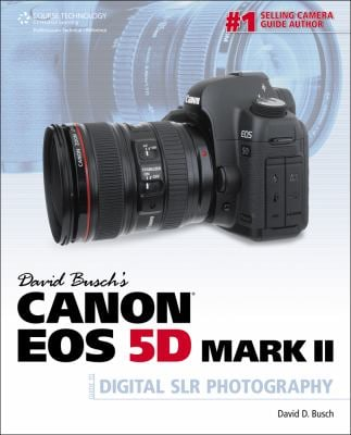 David Busch's Canon EOS 5d Mark II Guide to Digital Slr Photography 9781435454330