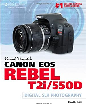 David Busch's Canon EOS Rebel T2i/550D: Guide to Digital SLR Photography 9781435457669