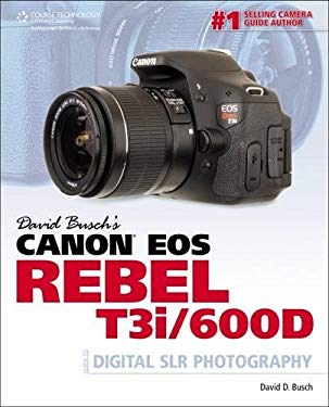 David Busch's Canon EOS Rebel T3i/600d Guide to Digital Slr Photography 9781435460287