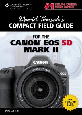 David Busch's Compact Field Guide for the Canon EOS 5D Mark II 9781435460003