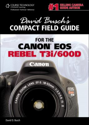 David Busch's Compact Field Guide for the Canon EOS Rebel T3i/600d 9781435460324