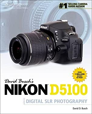 David Busch's Nikon D5100 Guide to Digital SLR Photography 9781435460850
