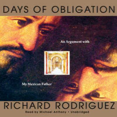 Days of Obligation: An Argument with My Mexican Father 9781433254741