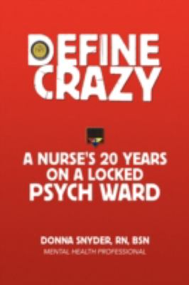 Define Crazy: A Nurse's 20 Years on a Locked Psych Ward 9781436356428