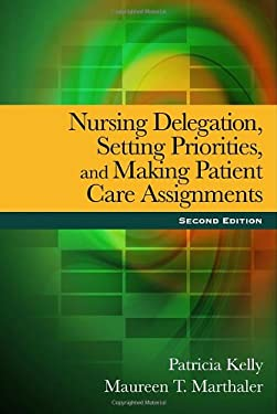 Nursing Delegation, Setting Priorities, and Making Patient Care Assignments 9781435481787