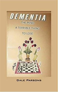 Dementia: The Mind, a Terrible Thing, to Lose 9781432712976