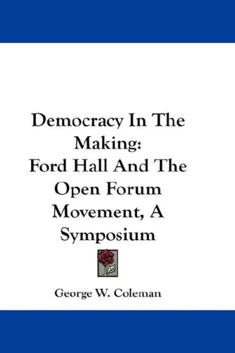 Democracy in the Making: Ford Hall and the Open Forum Movement, a Symposium