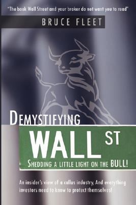 Demystifying Wall Street: Shedding a Little Light on the Bull! 9781434352095