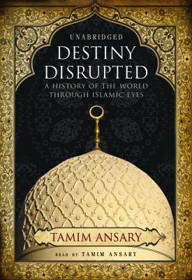 Destiny Disrupted: A History of the World Through Islamic Eyes 9781433272240