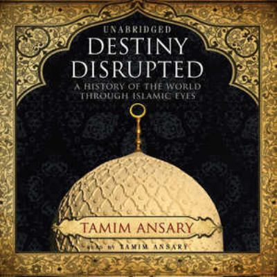Destiny Disrupted: A History of the World Through Islamic Eyes 9781433272271