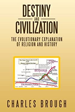 Destiny and Civilization: The Evolutionary Explanation of Religion and History 9781438913605