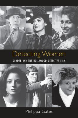 Detecting Women: Gender and the Hollywood Detective Film 9781438434049
