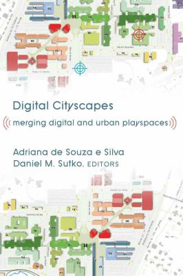 Digital Cityscapes: Merging Digital and Urban Playspaces 9781433105326