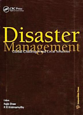 Disaster Management: Global Problems and Local Solutions 9781439814307