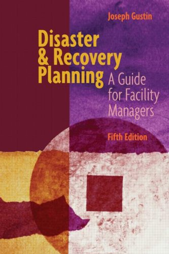 Disaster & Recovery Planning: A Guide for Facility Managers 9781439844670