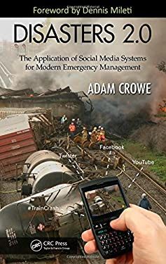 Disasters 2.0: The Application of Social Media Systems for Modern Emergency Management 9781439874424