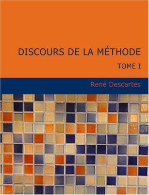 Discours de La M Thode: Tome I (Large Print Edition) 9781434630896