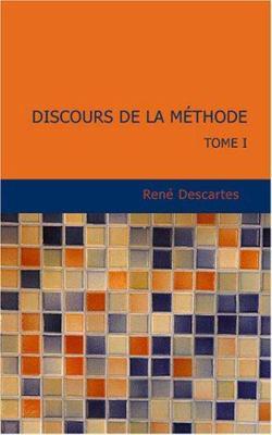 Discours de La M Thode: Tome I 9781434630889