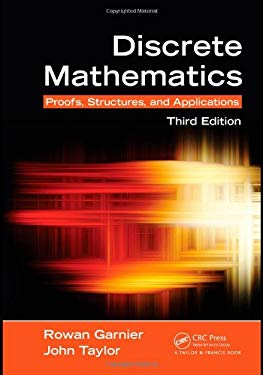 Discrete Mathematics: Proofs, Structures and Applications, Third Edition 9781439812808