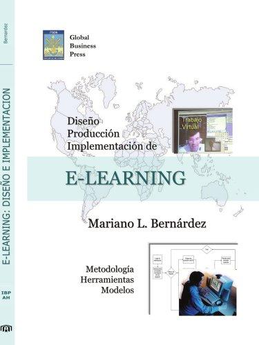 Diseo, Produccion E Implementacion de E-Learning: Metodologia, Herramientas y Modelos
