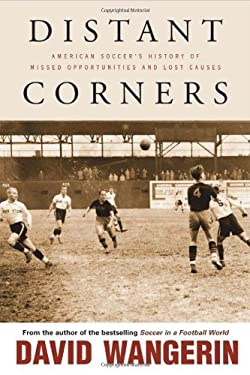 Distant Corners: American Soccer's History of Missed Opportunities and Lost Causes 9781439906309