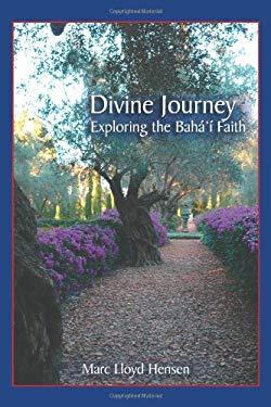 Divine Journey: Exploring the Bah' Faith 9781434312945