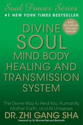 Divine Soul Mind Body Healing and Transmission System: The Divine Way to Heal You, Humanity, Mother Earth, and All Universes 9781439177662