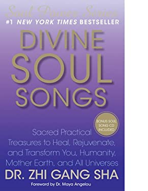 Divine Soul Songs: Sacred Practical Treasures to Heal, Rejuvenate, and Transform You, Humanity, Mother Earth, and All Universes [With CD (Audio)] 9781439129746