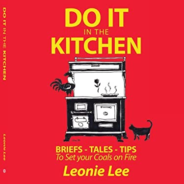 Do It in the Kitchen: Briefs - Tales - Tips - To Set Your Coals on Fire 9781434340207