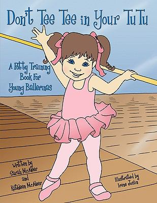 Don't Tee Tee in Your Tutu: A Potty Training Book for Young Ballerinas 9781438940298