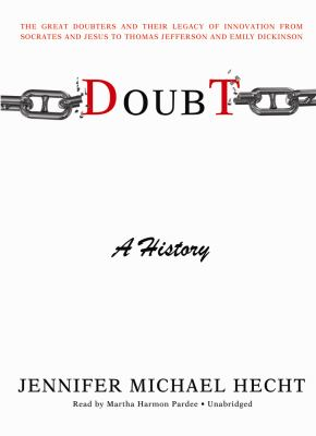 Doubt: A History: The Great Doubters and Their Legacy of Innovation from Socrates and Jesus to Thomas Jefferson and Emily Dickinson 9781433292736