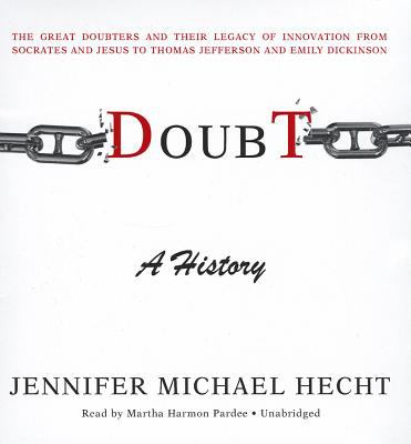 Doubt: A History: The Great Doubters and Their Legacy of Innovation from Socrates and Jesus to Thomas Jefferson and Emily Dickinson 9781433292729