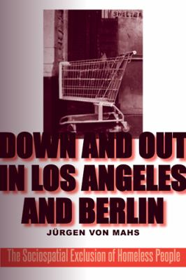 Down and Out in Los Angeles and Berlin: The Sociospatial Exclusion of Homeless People 9781439908266