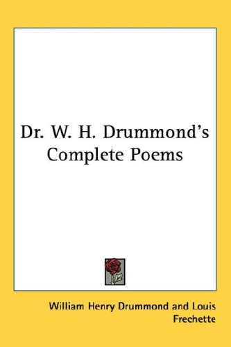 Dr. W. H. Drummond's Complete Poems 9781432622503