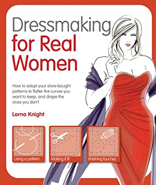 Dressmaking for Real Women: How to Adapt Your Store-Bought Patterns to Flatter the Curves You Want to Keep and Drape the Ones You Don't 9781438000954