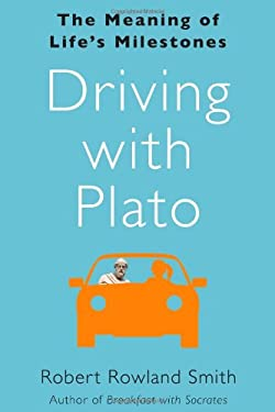 Driving with Plato: The Meaning of Life's Milestones 9781439186879