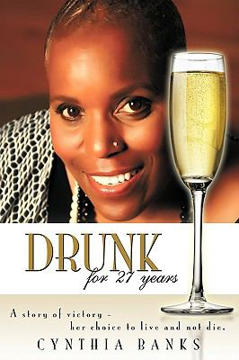Drunk, for 27 Years: A Story of Victory - Her Choice to Live and Not Die. 9781438993133