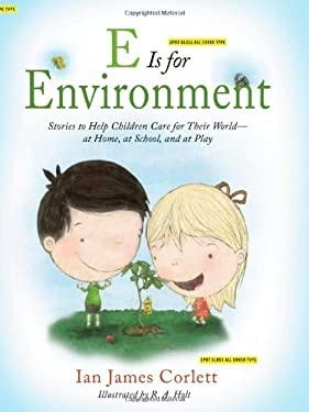 E Is for Environment: Stories to Help Children Care for Their World--At Home, at School, and at Play 9781439194553