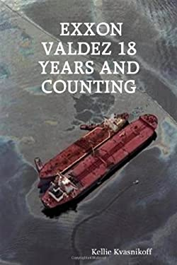 EXXON Valdez 18 Years and Counting 9781430322832