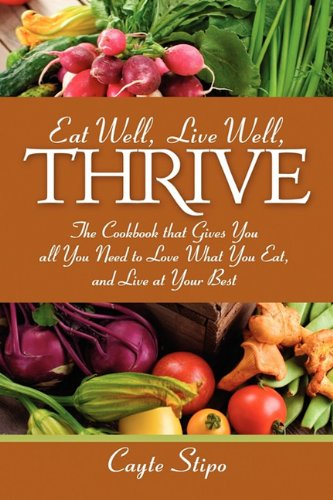 Eat Well, Live Well, Thrive: The Cookbook That Gives You All You Need to Love What You Eat, and Live at Your Best 9781432714857